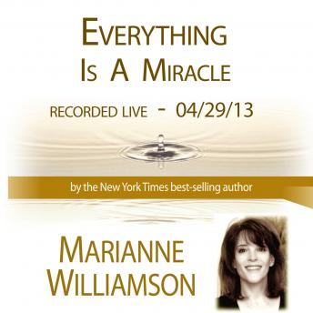 Everything Is A Miracle, Marianne Williamson