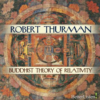 Buddhist Theory of Relativity and The Yoga of Critical Reason, Robert Thurman