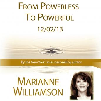 From Powerless to Powerful, Marianne Williamson