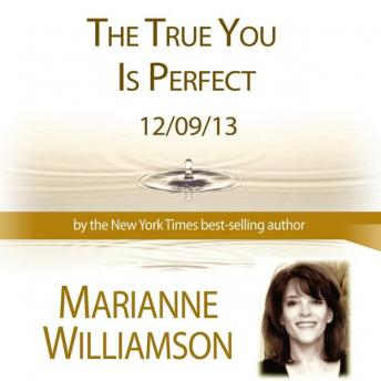 The True You is Perfect, Marianne Williamson