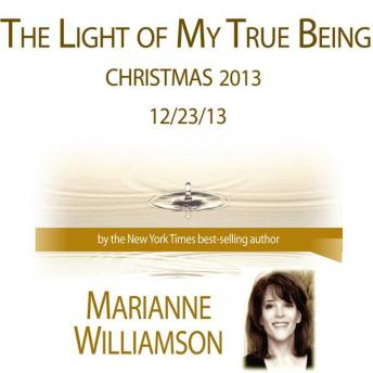 The Light of My True Being, Marianne Williamson