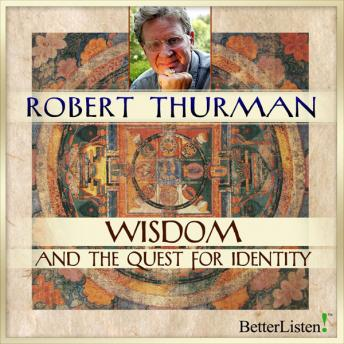 Wisdom and the Quest for Identity, Robert Thurman