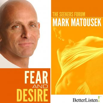 Fear and Desire, Mark Matousek