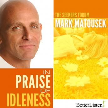 In Praise of Idleness, Mark Matousek