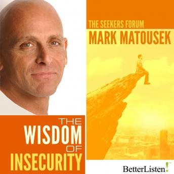 Wisdom of Insecurity, Mark Matousek