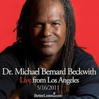 Live from Los Angeles May 16th, 2011, Michael Bernard Beckwith