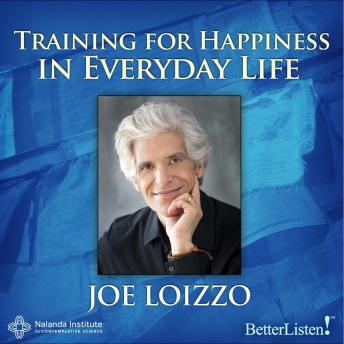 Training for Happiness in Everyday Life, Joe Loizzo