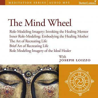 Mind Wheel:  Role-Modeling Imagery and Cultural Healing Guided Mediations from the Nalanda Institute, Joe Loizzo