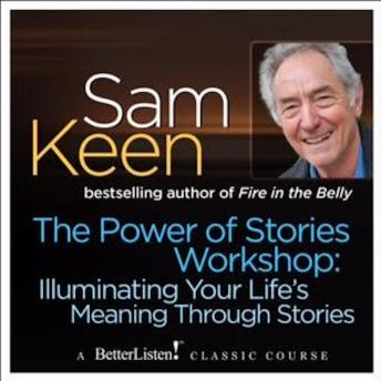 Power of Stories Workshops: Illuminating Your Life's Meaning Through Stories, Sam Keen