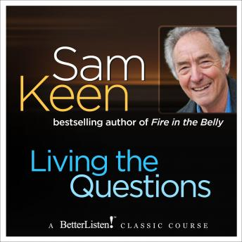 Living the Questions: A psychologist offers a system of questions to help you find your personal frontiers, Sam Keen