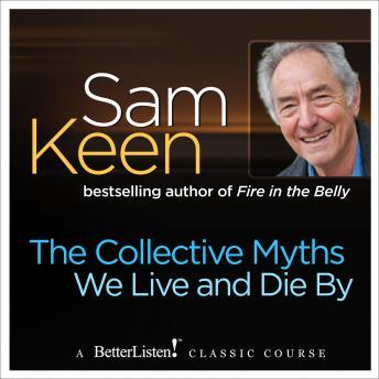 Collective Myths We Live and Die By, Sam Keen
