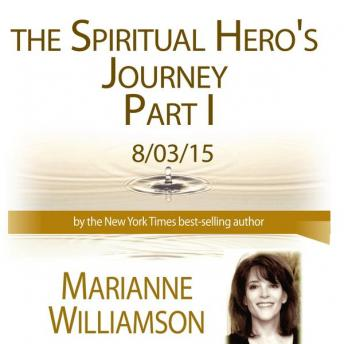 The Spiritual Hero's Journey - Part 2, Marianne Williamson