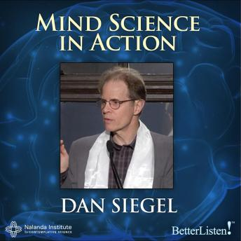 Mind Science In Action:  Weaving Compassion Into Our Way of Life, Dan Siegel