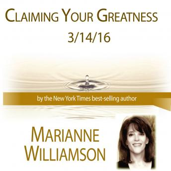 Claiming Your Greatness, Marianne Williamson