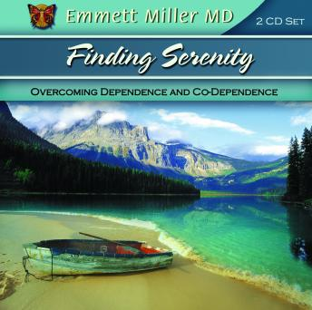 Finding Serenity -  Overcoming Dependence and Co-Dependence, Emmett Miller