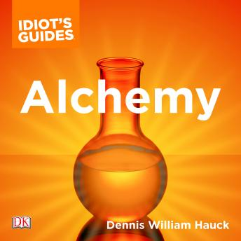 The Complete Idiot's Guide to Alchemy: The Magic and Mystery of the Ancient Craft Revealed for Today