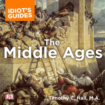 The Complete Idiot's Guide to the Middle Ages: Explore the Turbulent Times and Events of This Extraordinary Era