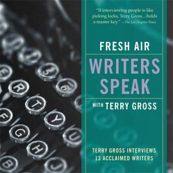 Download Fresh Air: Writers Speak: Terry Gross Interviews 13 Acclaimed Writers by Terry Gross