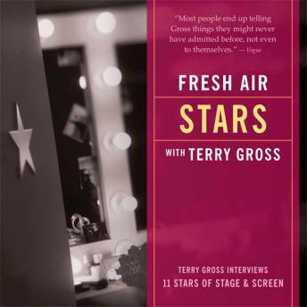 Fresh Air: Stars, Terry Gross Interviews 11 Stars of Stage and Screen, Terry Gross