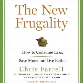 New Frugality: How to Consume Less, Save More, and Live Better, Chris Farrell