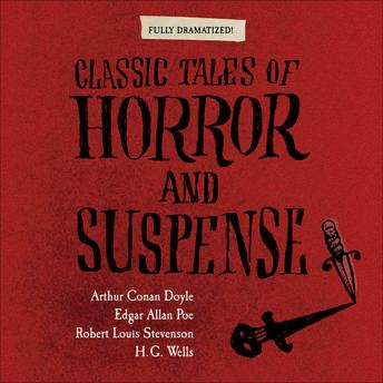 Classic Tales of Horror and Suspense, Edgar Allan Poe, H. G. Wells, Robert Louis Stevenson, Arthur Conan Doyle