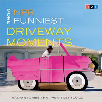 Download NPR More Funniest Driveway Moments: Radio Stories that Won't Let You Go by NPR