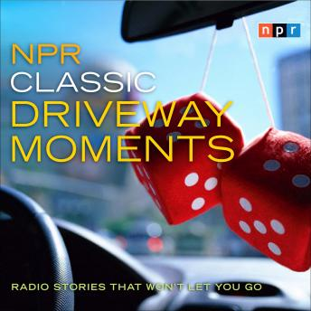 NPR Classic Driveway Moments: Radio Stories that Won't Let You Go, NPR