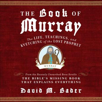 Book of Murray: The Life, Teachings, and Kvetching of the Lost Prophet, David M. Bader