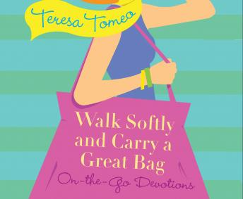 Walk Softly and Carry a Great Bag: On-the-Go Devotions, Teresa Tomeo
