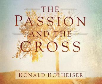 Passion and the Cross, Ronald Rolheiser