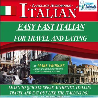 Download Easy Fast Italian for Travel & Eating: Learn to Quickly Speak Authentic Italian! Travel and Eat Out Like the Italians Do! by Mark Frobose