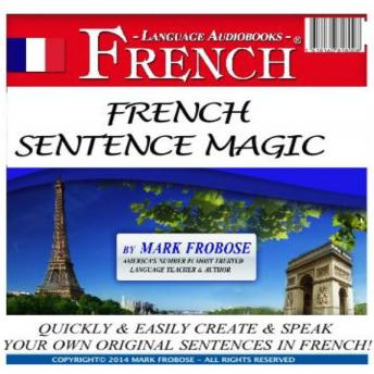 French Sentence Magic: Quickly & Easily Create & Speak Your Own Original Sentences in French!