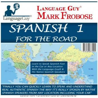 Download Spanish 1 for the Road: Learn to Speak Spanish Fast in the Car or Any Location with the Language Guy® & His Native Spanish Speakers by Mark A. Frobose