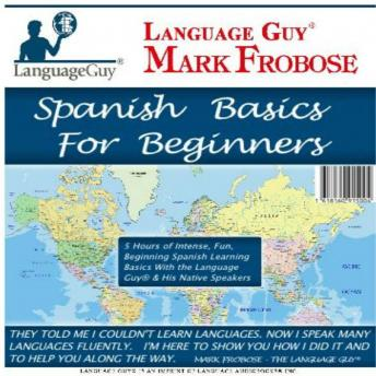 Spanish Basics for Beginners: 5 Hours of Intense, Fun, Beginning Spanish Learning Basics with the Language Guy® & His Native Speakers