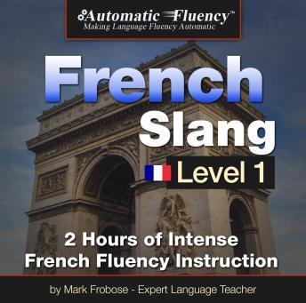 Automatic Fluency French Slang Level 1: 2 Hours of Intense French Fluency Instruction, Mark Frobose