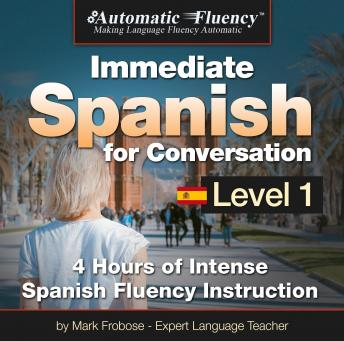 Automatic Fluency® Immediate Spanish for Conversation Level 1: 4 Hours of Intense Spanish Conversation Instruction, Mark A. Frobose