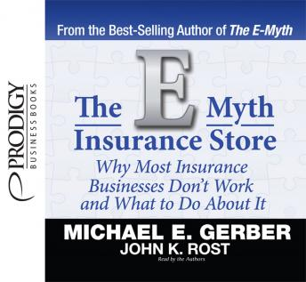 E-Myth Insurance Store: Why Most Insurance Businesses Don't Work and What to Do About It, John K. Rost, Michael E. Gerber