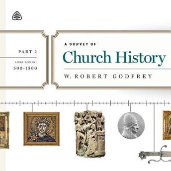 Survey of Church History, Part 2 AD 500-1500 Teaching Series, W. Robert Godfrey