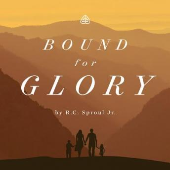 Bound For Glory Teaching Series, R. C. Sproul Jr.