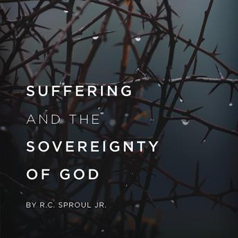 Suffering and the Sovereignty of God Teaching Series, R. C. Sproul Jr.