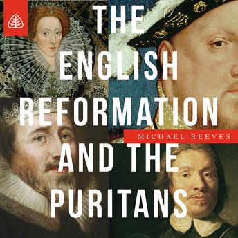 English Reformation & the Puritans Teaching Series, Michael Reeves