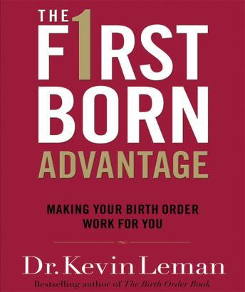 Firstborn Advantage: Making Your Birth Order Work for You, Kevin Leman