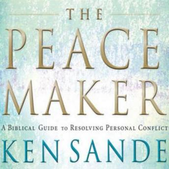 Peacemaker: A Biblical Guide to Resolving Personal Conflict, Ken Sande