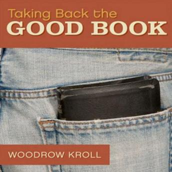 Taking Back the Good Book: How America Forgot the Bible and Why It Matters to You, Woodrow Michael Kroll