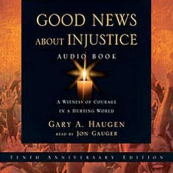 Good News About Injustice: A Witness of Courage in a Hurting World, Gary A. Haugen