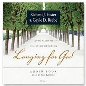 Longing for God: Seven Paths of Christian Devotion, Gayle D. Beebe, Richard J. Foster