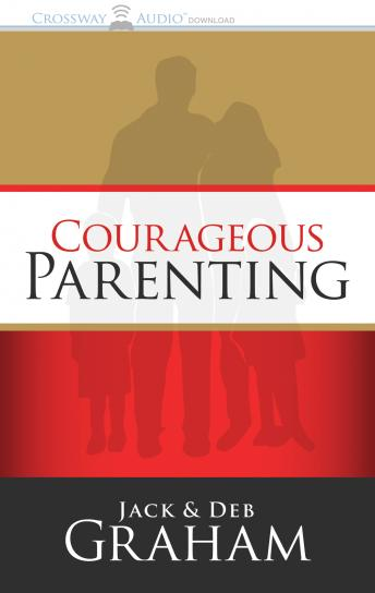 Courageous Parenting, Deb Graham, Jack Graham