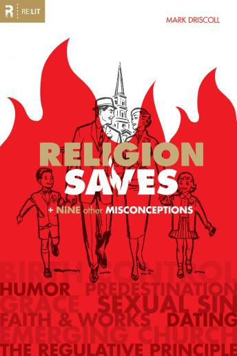 Religion Saves: And Nine Other Misconceptions, Mark Driscoll