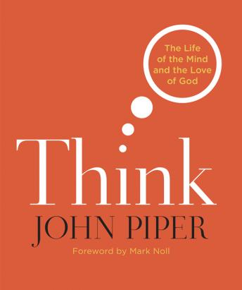 Think: The Life and the Mind and the Love of God