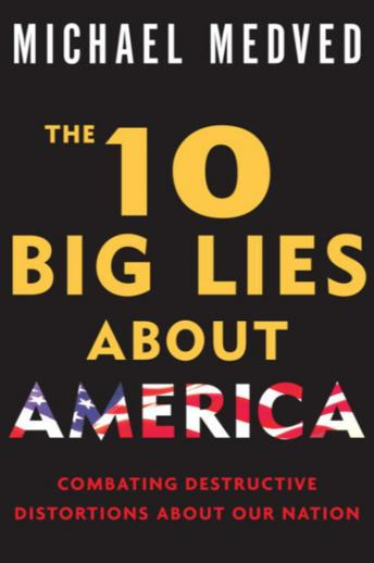 Download 10 Big Lies About America: Combating Destructive Distortions About Our Nation by Michael Medved